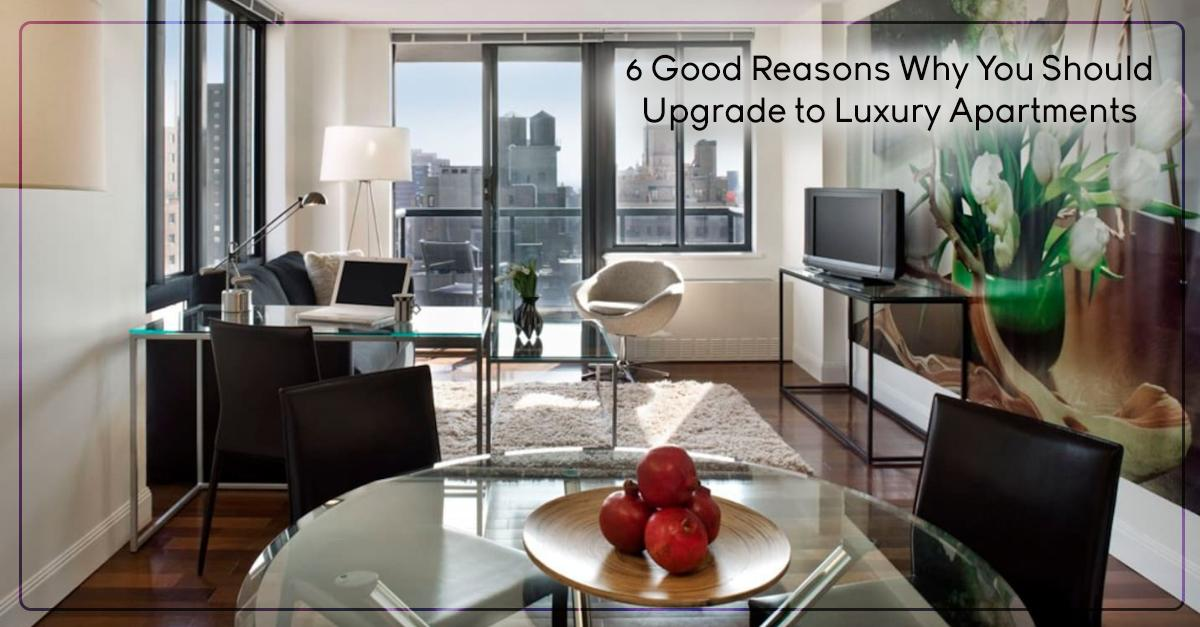 6 Good Reasons Why You Should Upgrade to Luxury Apartments