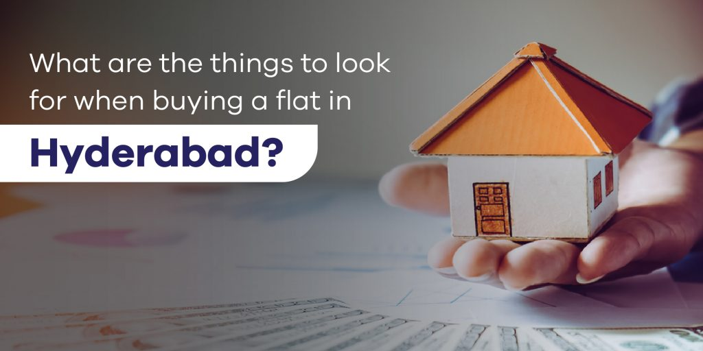 What are the things to look for when buying a flat in Hyderabad