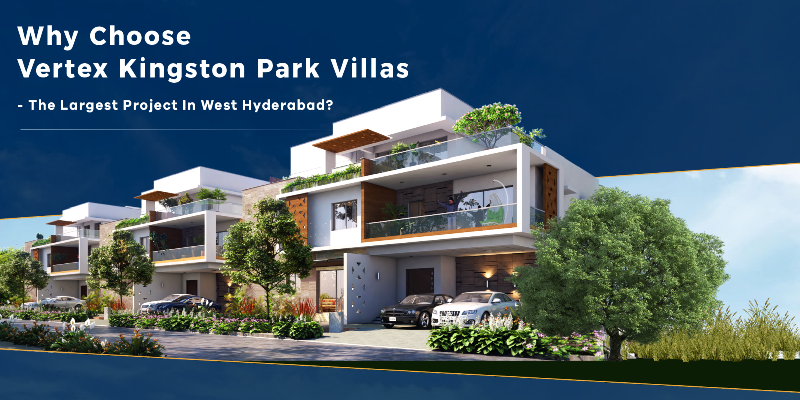 Why Choose Vertex Kingston Park Villas - The Largest Project In West Hyderabad