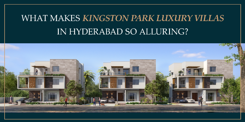 What Makes Kingston Park Luxury Villas in Hyderabad So Alluring